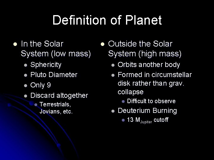 Definition of Planet l In the Solar System (low mass) l l Sphericity Pluto