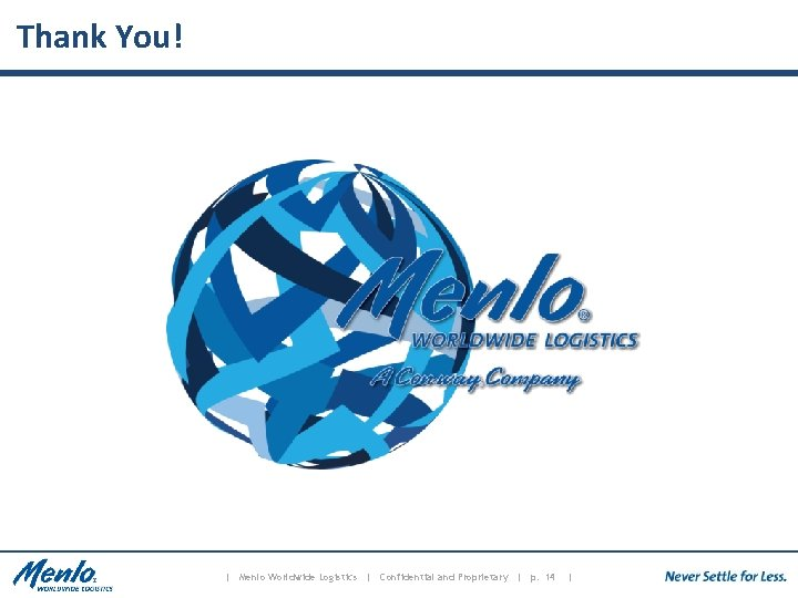 Thank You! | Menlo Worldwide Logistics | Confidential and Proprietary | p. 14 |