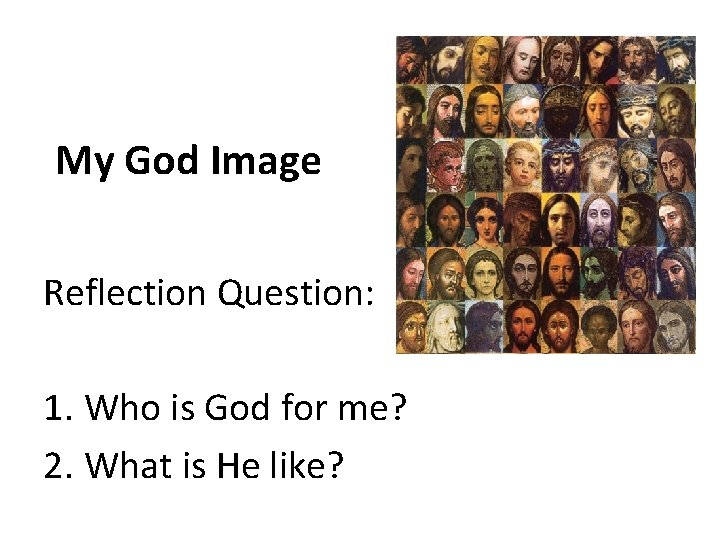 My God Image Reflection Question: 1. Who is God for me? 2. What is