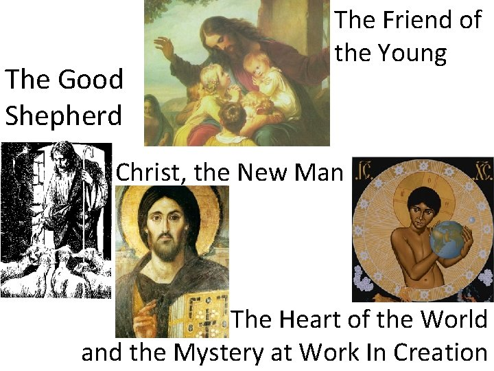 The Good Shepherd The Friend of the Young Christ, the New Man The Heart