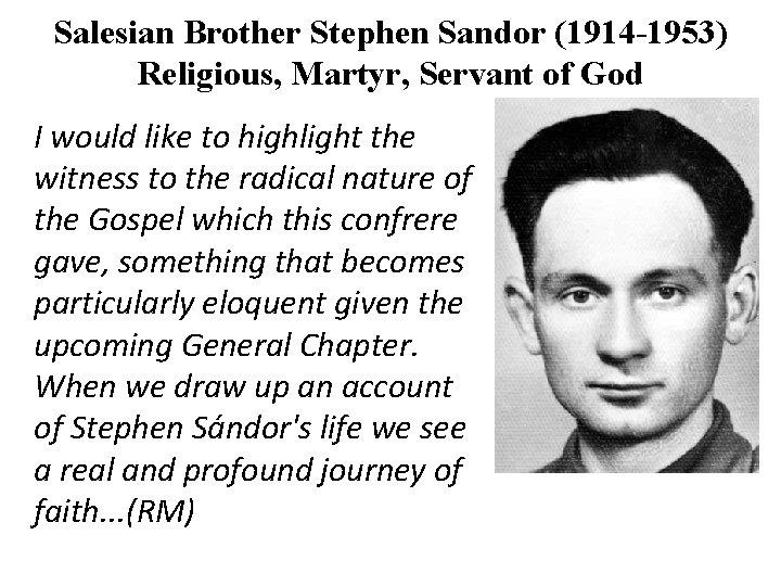 Salesian Brother Stephen Sandor (1914 -1953) Religious, Martyr, Servant of God I would like