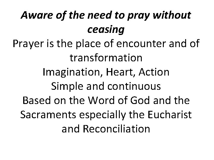 Aware of the need to pray without ceasing Prayer is the place of encounter