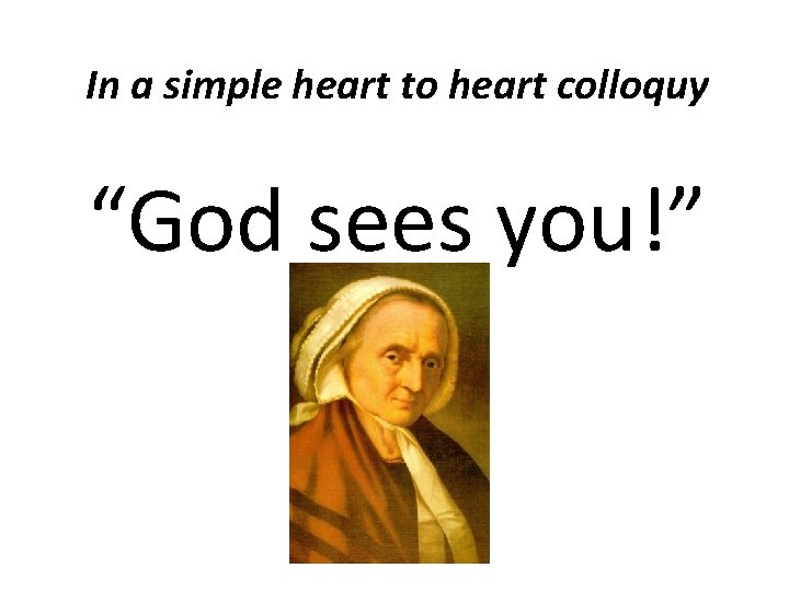 """In a simple heart to heart colloquy """"God sees you!"""""""