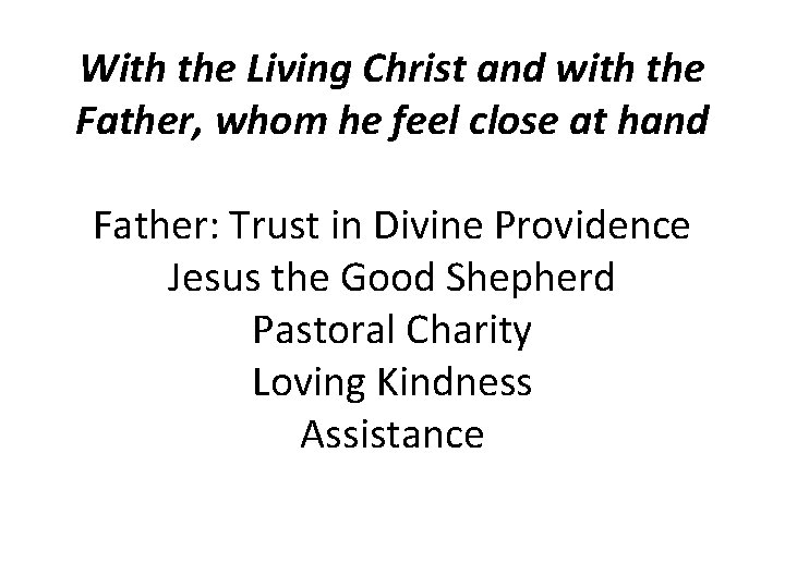 With the Living Christ and with the Father, whom he feel close at hand