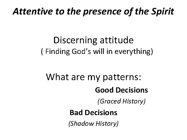 Attentive to the presence of the Spirit Discerning attitude ( Finding God's will in