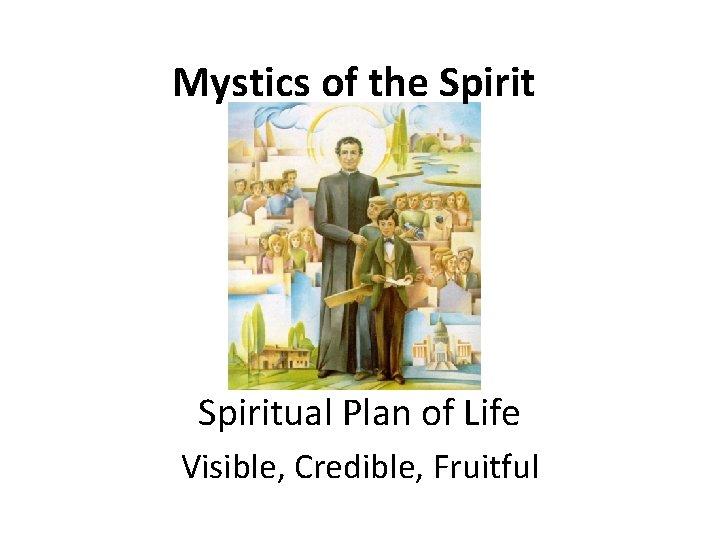Mystics of the Spiritual Plan of Life Visible, Credible, Fruitful