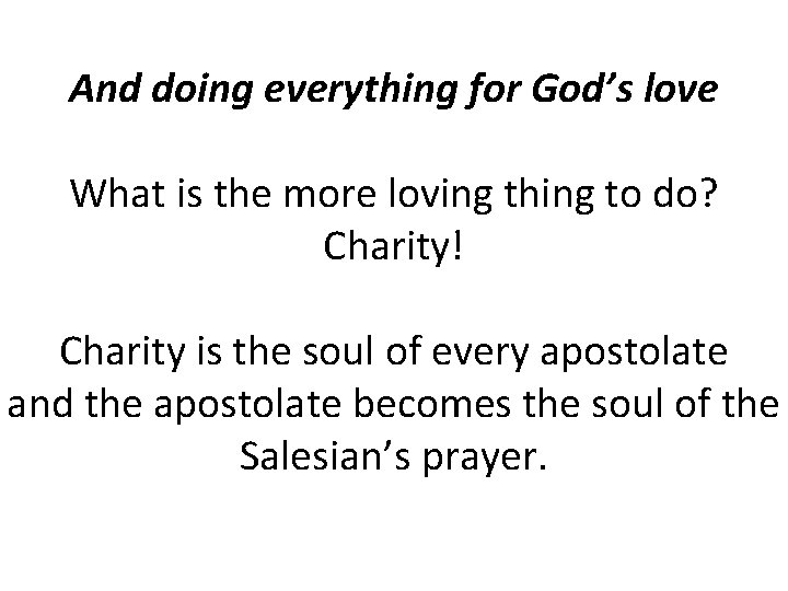 And doing everything for God's love What is the more loving thing to do?