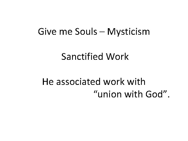 """Give me Souls – Mysticism Sanctified Work He associated work with """"union with God""""."""