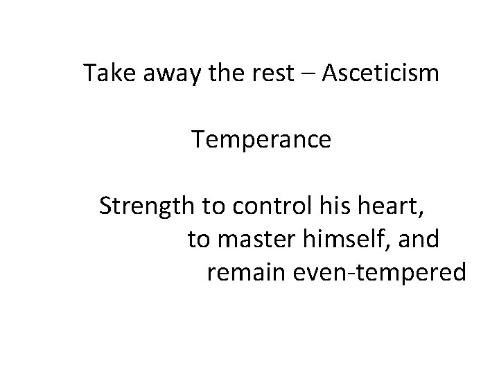 Take away the rest – Asceticism Temperance Strength to control his heart, to master