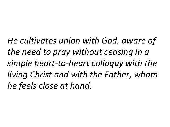 He cultivates union with God, aware of the need to pray without ceasing in