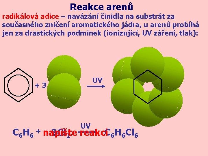 Reakce arenů radikálová adice – navázání činidla na substrát za současného zničení aromatického jádra,