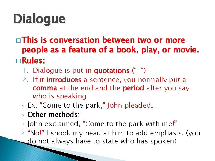Dialogue � This is conversation between two or more people as a feature of