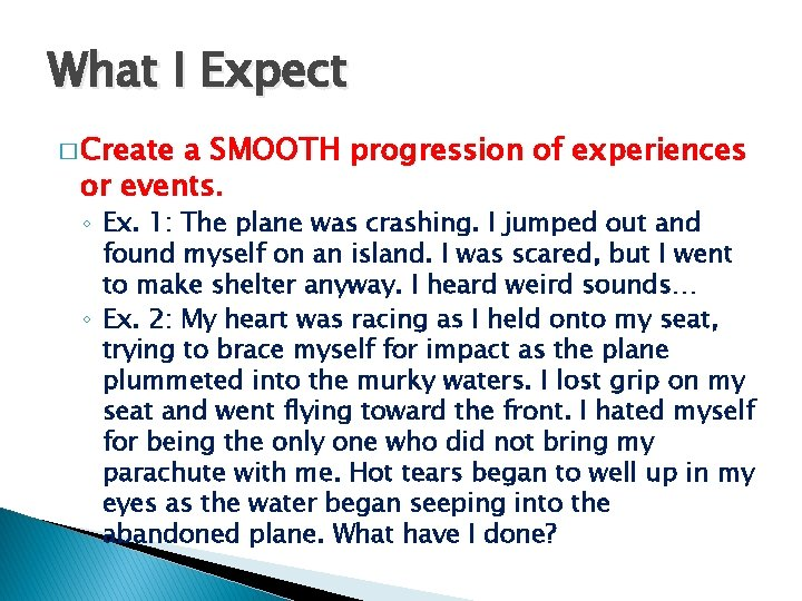 What I Expect � Create a SMOOTH progression of experiences or events. ◦ Ex.