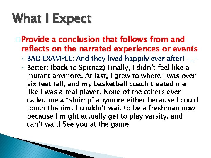 What I Expect � Provide a conclusion that follows from and reflects on the