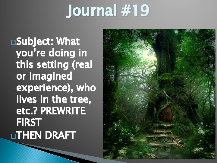 Journal #19 �Subject: What you're doing in this setting (real or imagined experience), who