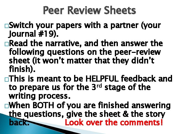 Peer Review Sheets �Switch your papers with a partner (your Journal #19). �Read the