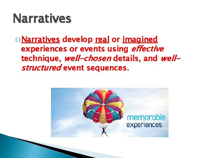 Narratives � Narratives develop real or imagined experiences or events using effective technique, well-chosen