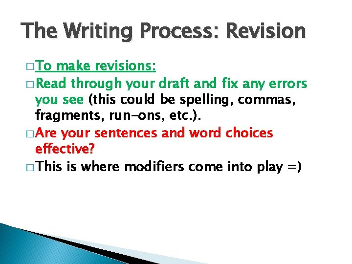 The Writing Process: Revision � To make revisions: � Read through your draft and