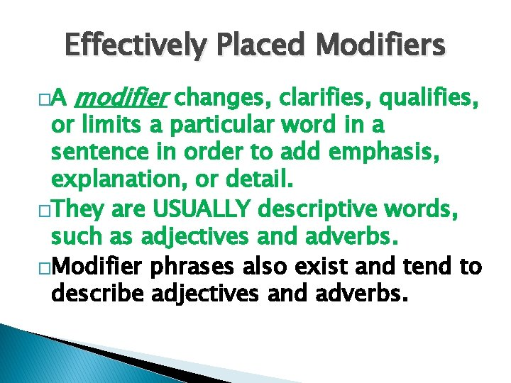 Effectively Placed Modifiers �A modifier changes, clarifies, qualifies, or limits a particular word in