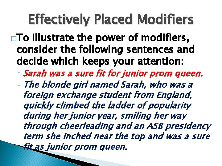 Effectively Placed Modifiers �To illustrate the power of modifiers, consider the following sentences and