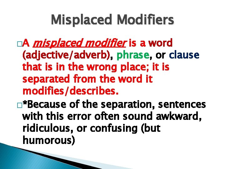Misplaced Modifiers �A misplaced modifier is a word (adjective/adverb), phrase, or clause that is