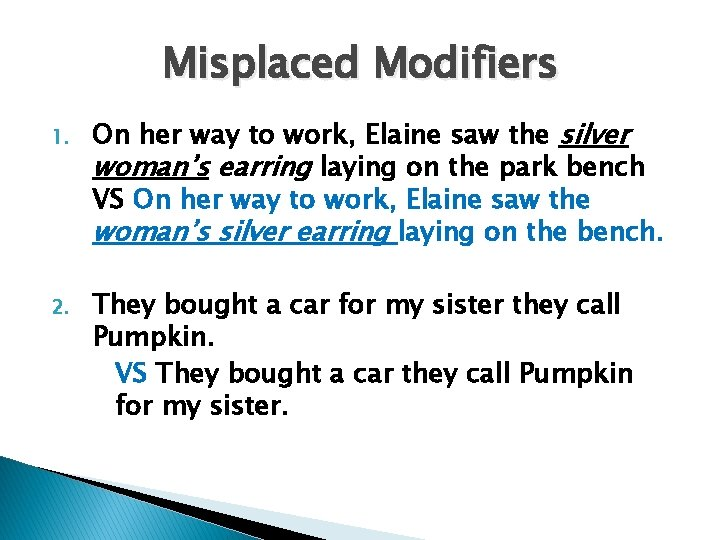 Misplaced Modifiers 1. 2. On her way to work, Elaine saw the silver woman's