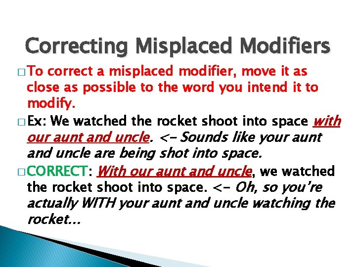 Correcting Misplaced Modifiers � To correct a misplaced modifier, move it as close as