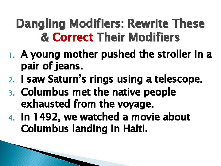 Dangling Modifiers: Rewrite These & Correct Their Modifiers 1. 2. 3. 4. A young