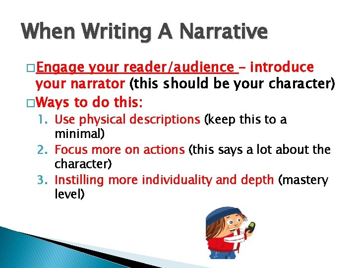 When Writing A Narrative � Engage your reader/audience – introduce your narrator (this should