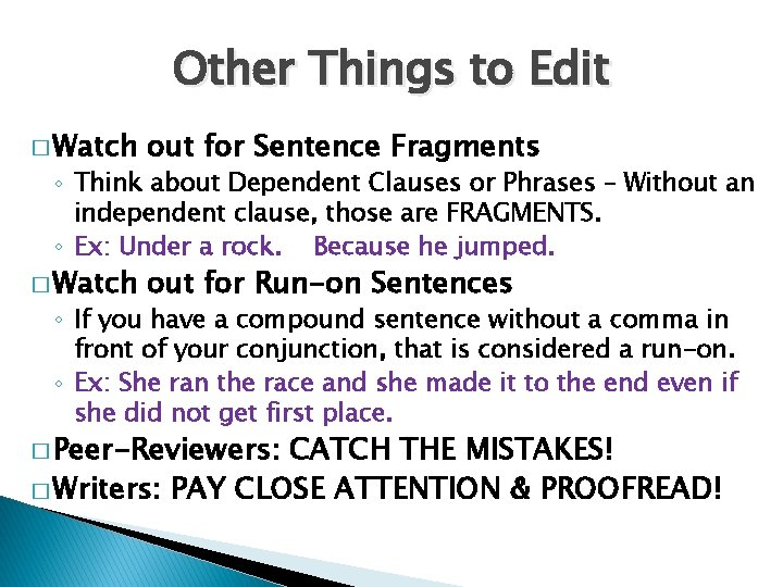 Other Things to Edit � Watch out for Sentence Fragments � Watch out for