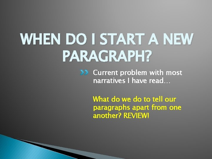 WHEN DO I START A NEW PARAGRAPH? Current problem with most narratives I have
