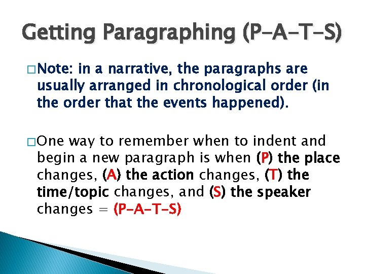 Getting Paragraphing (P-A-T-S) � Note: in a narrative, the paragraphs are usually arranged in