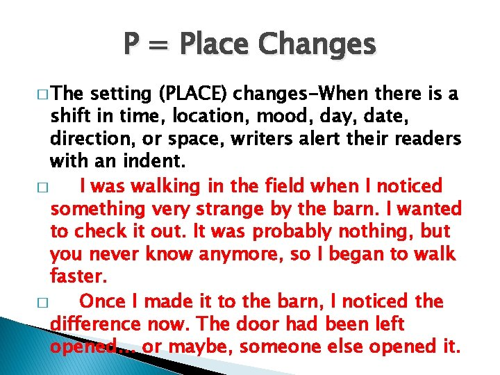 P = Place Changes � The setting (PLACE) changes-When there is a shift in