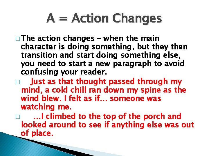 A = Action Changes � The action changes – when the main character is