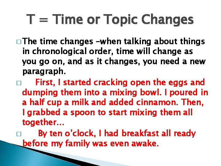 T = Time or Topic Changes � The time changes –when talking about things