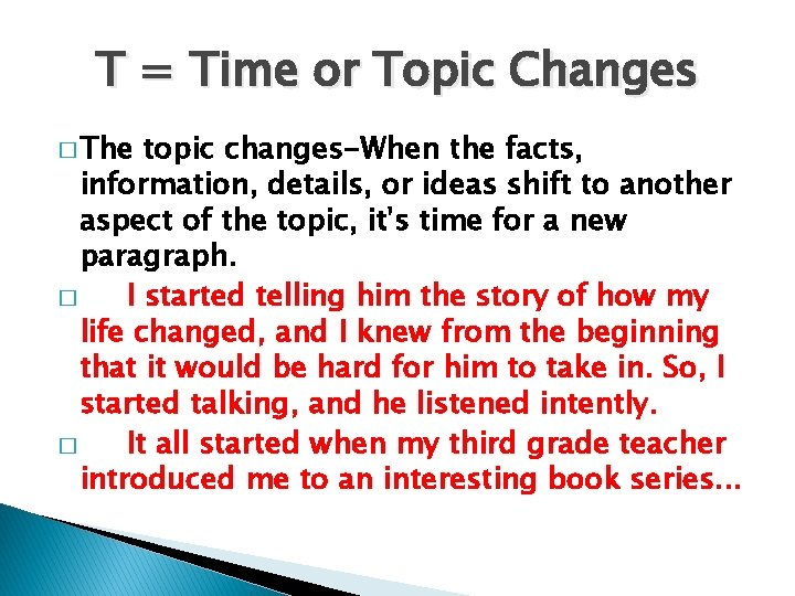 T = Time or Topic Changes � The topic changes-When the facts, information, details,