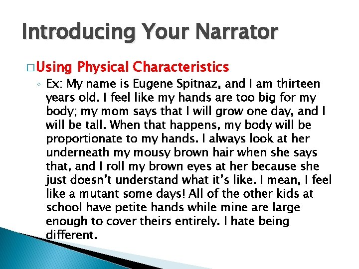 Introducing Your Narrator � Using Physical Characteristics ◦ Ex: My name is Eugene Spitnaz,