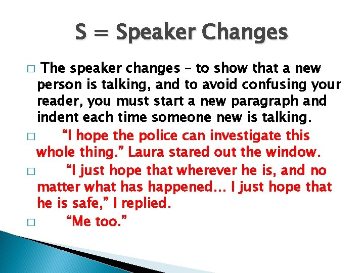 S = Speaker Changes The speaker changes – to show that a new person