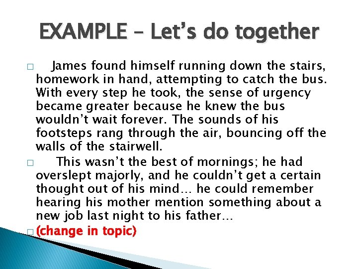 EXAMPLE – Let's do together James found himself running down the stairs, homework in