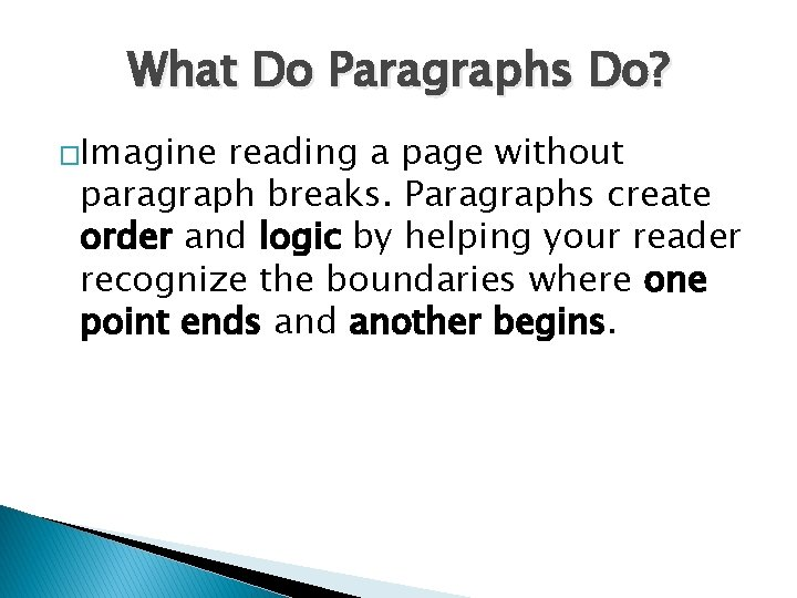 What Do Paragraphs Do? �Imagine reading a page without paragraph breaks. Paragraphs create order