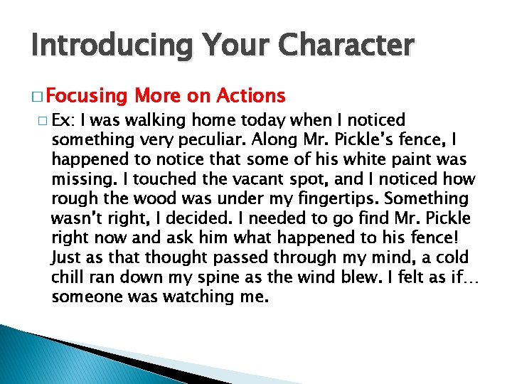 Introducing Your Character � Focusing � Ex: More on Actions I was walking home