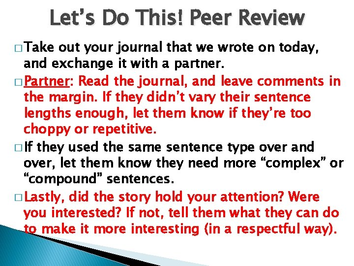 Let's Do This! Peer Review � Take out your journal that we wrote on