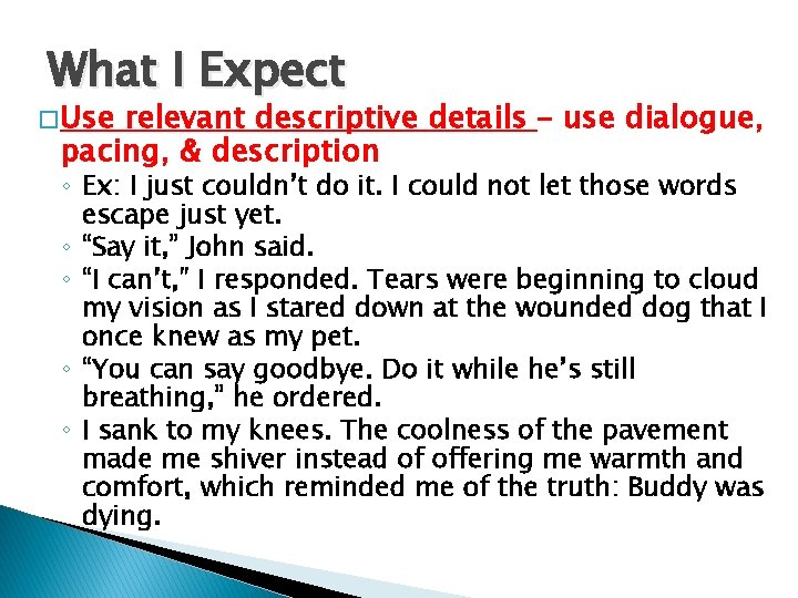 What I Expect � Use relevant descriptive details – use dialogue, pacing, & description