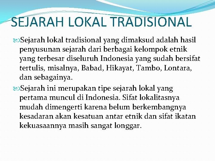 SEJARAH LOKAL TRADISIONAL Sejarah lokal tradisional yang dimaksud adalah hasil penyusunan sejarah dari berbagai
