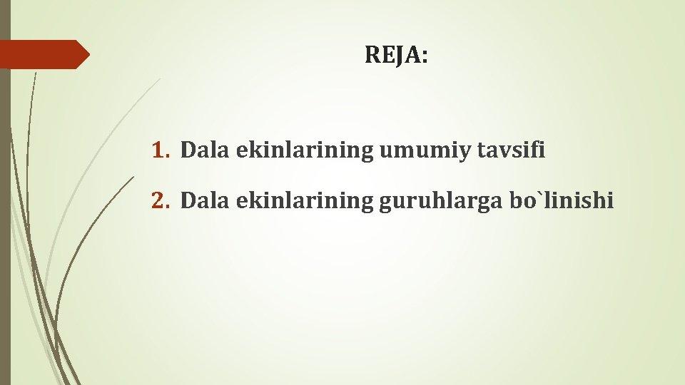 REJA: 1. Dala ekinlarining umumiy tavsifi 2. Dala ekinlarining guruhlarga bo`linishi