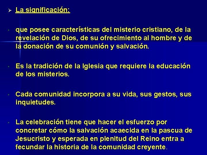 Ø La significación: • que posee características del misterio cristiano, de la revelación de