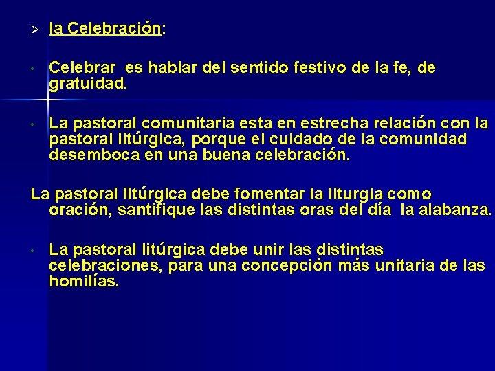 Ø la Celebración: • Celebrar es hablar del sentido festivo de la fe, de