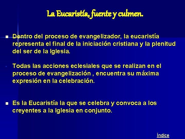 La Eucaristía, fuente y culmen. n Dentro del proceso de evangelizador, la eucaristía representa