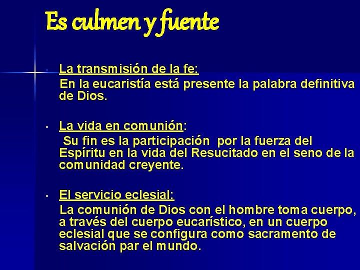 Es culmen y fuente • La transmisión de la fe: En la eucaristía está