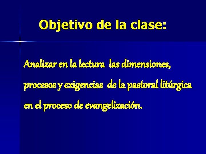 Objetivo de la clase: Analizar en la lectura las dimensiones, procesos y exigencias de